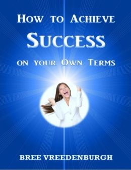 How to Achieve Success On Your Own Terms