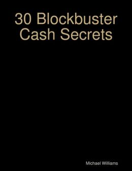 30 Blockbuster Cash Secrets