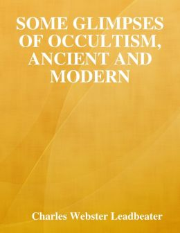 Some Glimpses of Occultism, Ancient and Modern