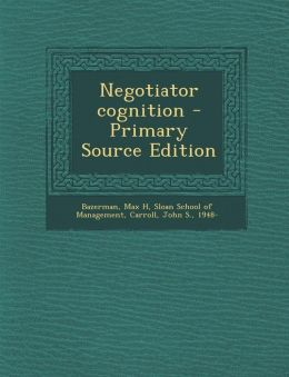 Negotiator cognition - Primary Source Edition