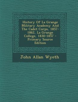 History Of La Grange Military Academy And The Cadet Corps, 1857-1862, La Grange College, 1830-1857 - Primary Source Edition
