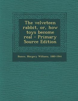 The velveteen rabbit, or, how toys become real - Primary Source Edition