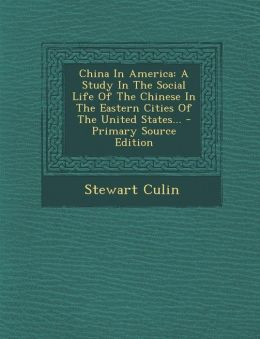China In America: A Study In The Social Life Of The Chinese In The Eastern Cities Of The United States... - Primary Source Edition