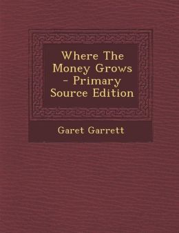 Where The Money Grows - Primary Source Edition