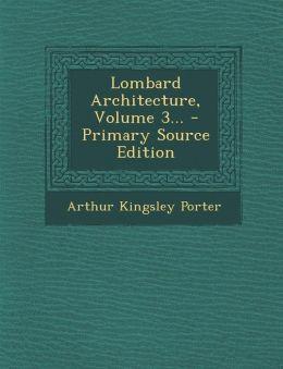 Lombard Architecture, Volume 3... - Primary Source Edition