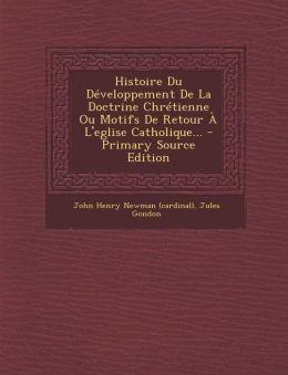 Histoire Du D veloppement De La Doctrine Chr tienne Ou Motifs De Retour L'eglise Catholique...