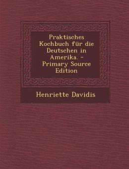 Praktisches Kochbuch f r die Deutschen in Amerika.