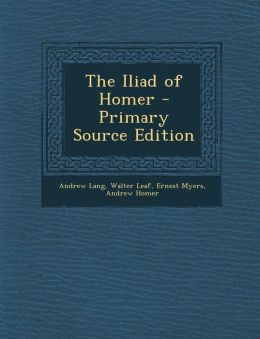 The Iliad of Homer - Primary Source Edition