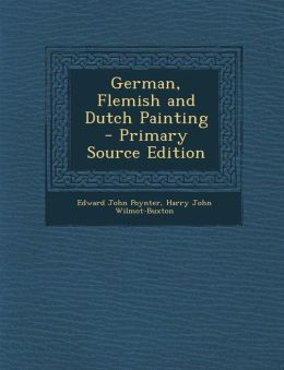 German, Flemish and Dutch Painting - Primary Source Edition