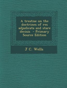 A treatise on the doctrines of res adjudicata and stare decisis - Primary Source Edition
