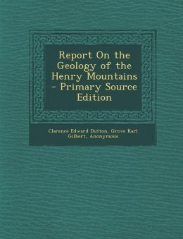 Report On the Geology of the Henry Mountains - Primary Source Edition