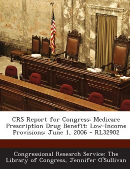Crs Report for Congress: Medicare Prescription Drug Benefit: Low-Income Provisions: June 1, 2006 - Rl32902
