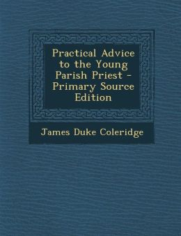 Practical Advice to the Young Parish Priest - Primary Source Edition
