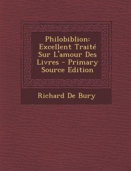 Philobiblion: Excellent Trait Sur L'amour Des Livres - Primary Source Edition