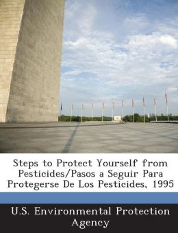 Steps to Protect Yourself from Pesticides/Pasos a Seguir Para Protegerse de Los Pesticides, 1995