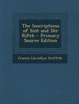 The Inscriptions of Si t and D r R feh - Primary Source Edition