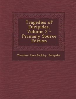 Tragedies of Euripides, Volume 2 - Primary Source Edition