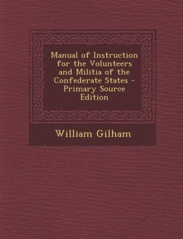 Manual of Instruction for the Volunteers and Militia of the Confederate States - Primary Source Edition