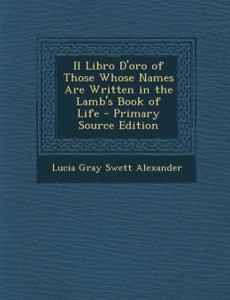 Il Libro D'oro of Those Whose Names Are Written in the Lamb's Book of Life - Primary Source Edition