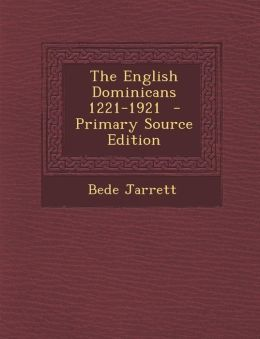 The English Dominicans 1221-1921 - Primary Source Edition
