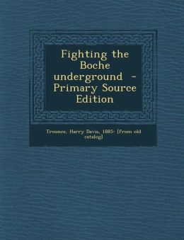 Fighting the Boche underground - Primary Source Edition