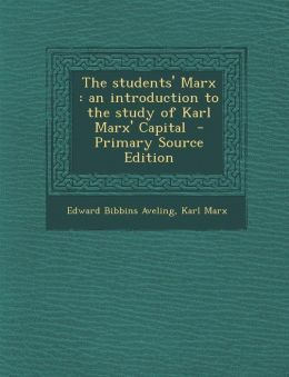 The students' Marx: an introduction to the study of Karl Marx' Capital - Primary Source Edition