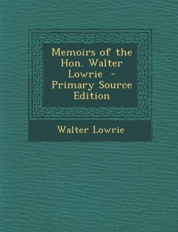 Memoirs of the Hon. Walter Lowrie - Primary Source Edition