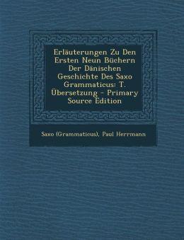 Erlauterungen Zu Den Ersten Neun Buchern Der Danischen Geschichte Des Saxo Grammaticus: T. Ubersetzung - Primary Source Edition