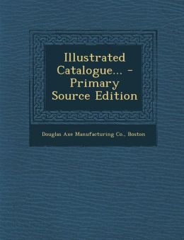 Illustrated Catalogue... - Primary Source Edition