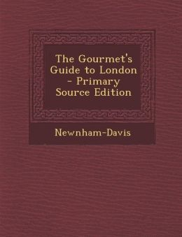 The Gourmet's Guide to London - Primary Source Edition