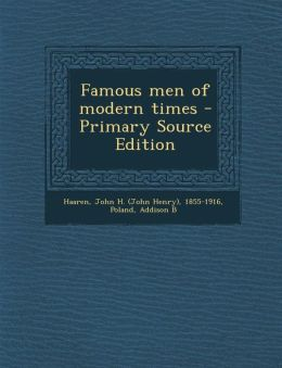Famous Men of Modern Times - Primary Source Edition