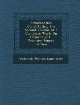 Aerodonetics: Constituting the Second Volume of a Complete Work on Aerial Flight - Primary Source Edition