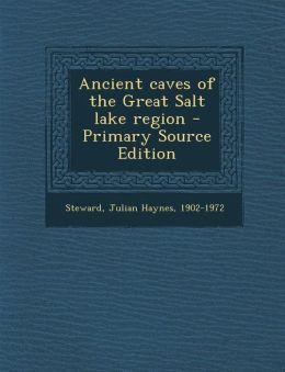 Ancient Caves of the Great Salt Lake Region - Primary Source Edition