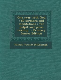 One Year with God: 60 Sermons and Meditations: For Pulpit and Pious Reading - Primary Source Edition