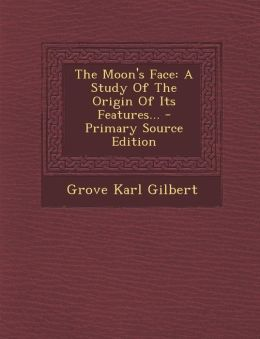 The Moon's Face: A Study Of The Origin Of Its Features...