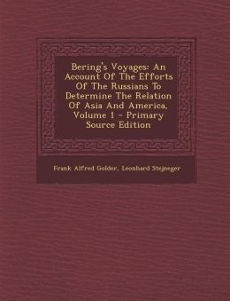 Bering's Voyages: An Account of the Efforts of the Russians to Determine the Relation of Asia and America, Volume 1 - Primary Source EDI