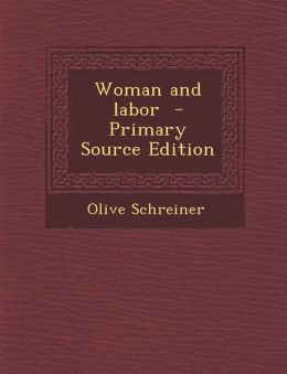 Woman and Labor - Primary Source Edition