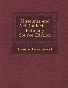 Museums and Art Galleries - Primary Source Edition