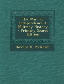 The War for Independence a Military History - Primary Source Edition