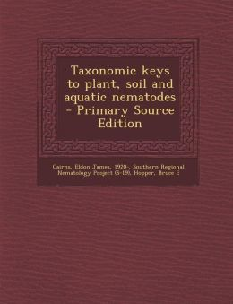 Taxonomic Keys to Plant, Soil and Aquatic Nematodes - Primary Source Edition