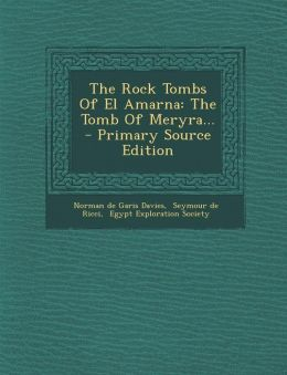 The Rock Tombs of El Amarna: The Tomb of Meryra... - Primary Source Edition