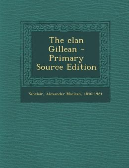 The Clan Gillean - Primary Source Edition