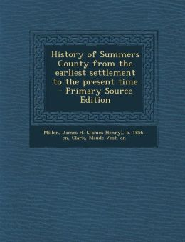 History of Summers County from the Earliest Settlement to the Present Time - Primary Source Edition