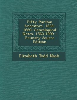 Fifty Puritan Ancestors, 1628-1660: Genealogical Notes, 1560-1900 - Primary Source Edition