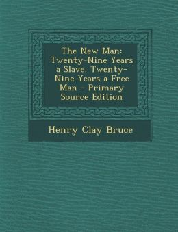 The New Man: Twenty-Nine Years a Slave. Twenty-Nine Years a Free Man - Primary Source Edition