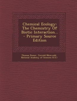 Chemical Ecology: The Chemistry of Biotic Interaction... - Primary Source Edition