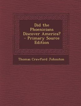 Did the Phoenicians Discover America? - Primary Source Edition