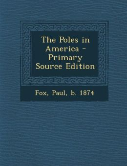 The Poles in America - Primary Source Edition