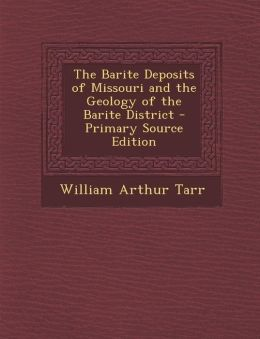 The Barite Deposits of Missouri and the Geology of the Barite District - Primary Source Edition