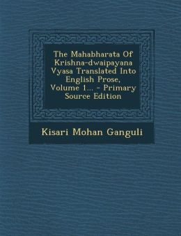 The Mahabharata of Krishna-Dwaipayana Vyasa Translated Into English Prose, Volume 1... - Primary Source Edition